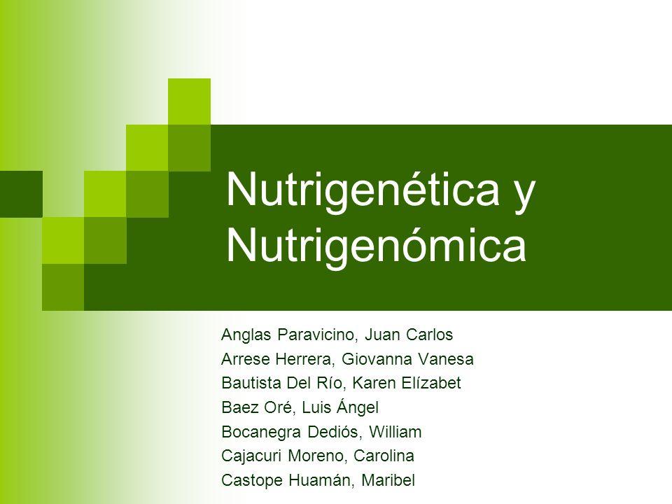 Nutrigenética y Nutrigenómica Anglas Paravicino, Juan Carlos Arrese Herrera, Giovanna Vanesa Bautista Del Río, Karen Elízabet Baez Oré, Luis Ángel Boc