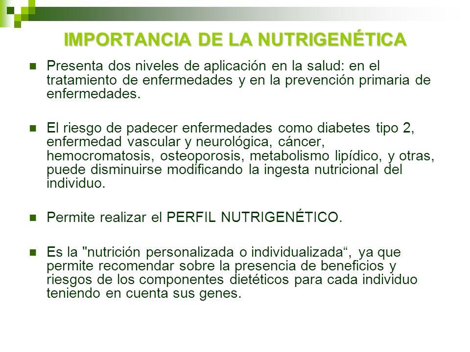 IMPORTANCIA DE LA NUTRIGENÉTICA Presenta dos niveles de aplicación en la salud: en el tratamiento de enfermedades y en la prevención primaria de enfer