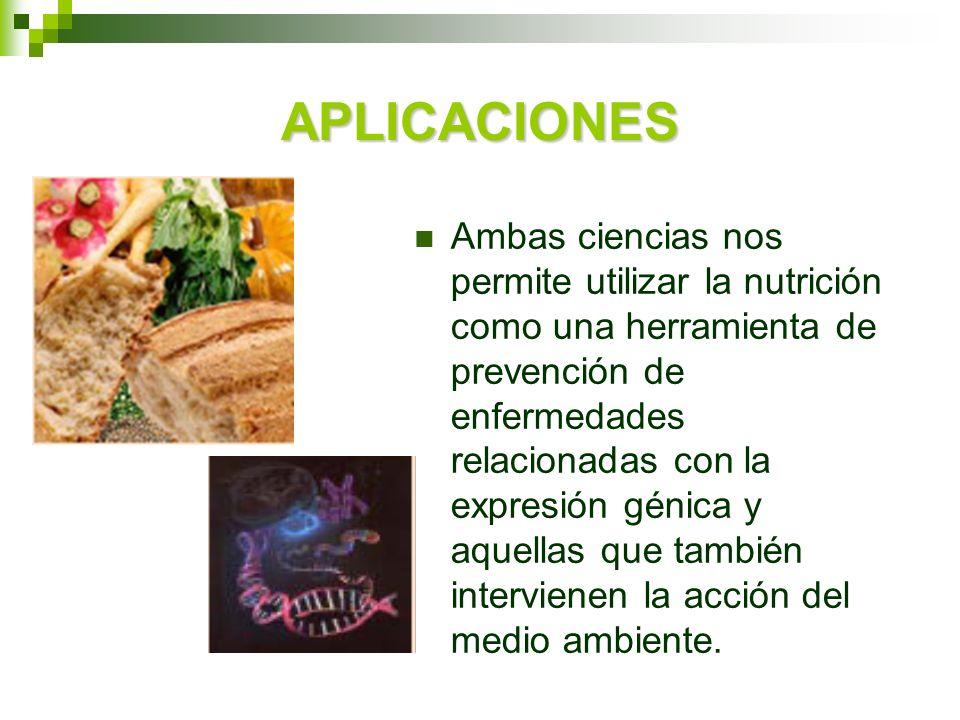 APLICACIONES Ambas ciencias nos permite utilizar la nutrición como una herramienta de prevención de enfermedades relacionadas con la expresión génica