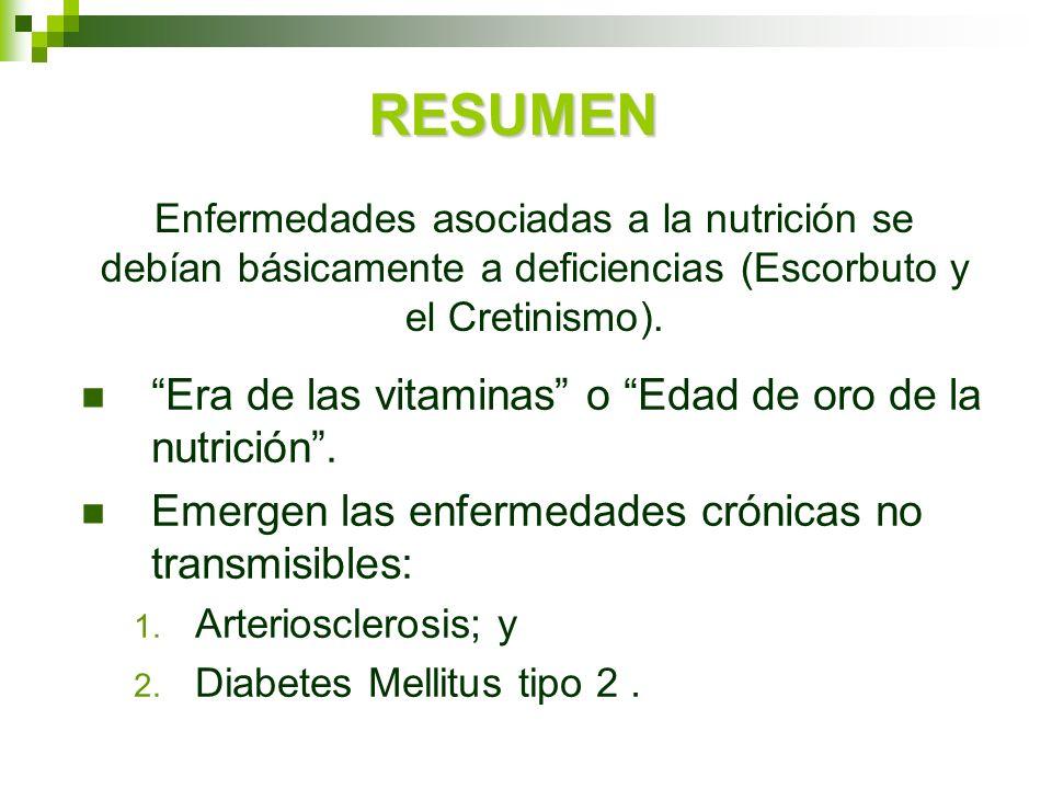 RESUMEN Era de las vitaminas o Edad de oro de la nutrición. Emergen las enfermedades crónicas no transmisibles: 1. Arteriosclerosis; y 2. Diabetes Mel