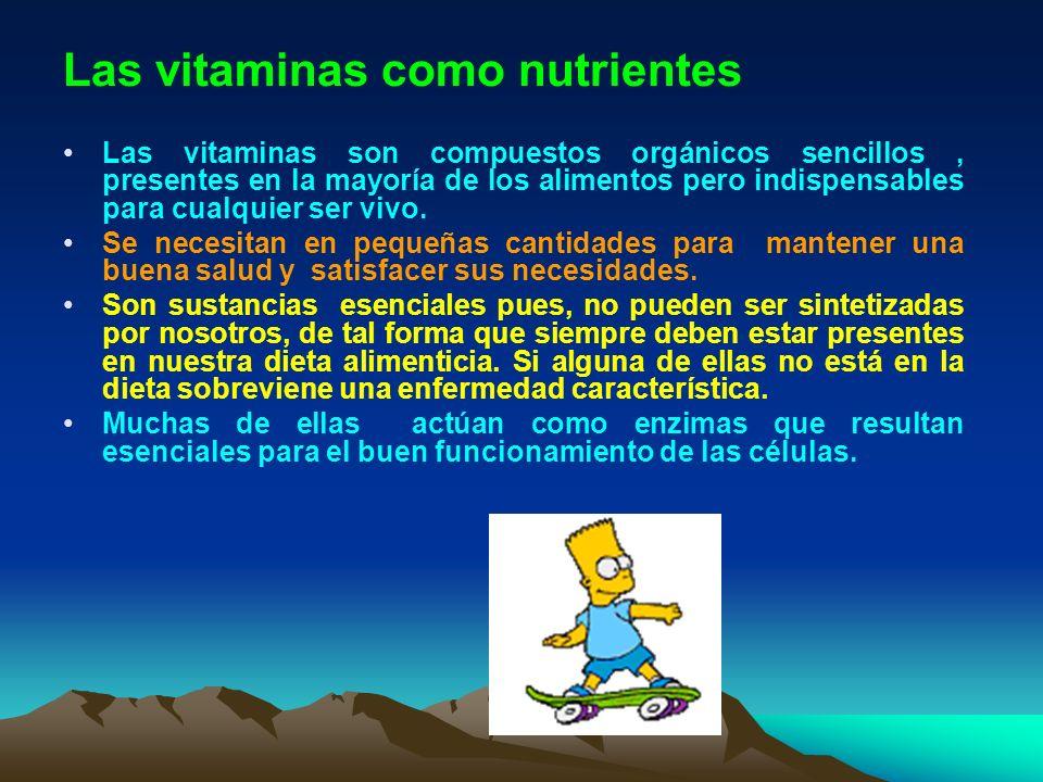 Las vitaminas como nutrientes Las vitaminas son compuestos orgánicos sencillos, presentes en la mayoría de los alimentos pero indispensables para cual