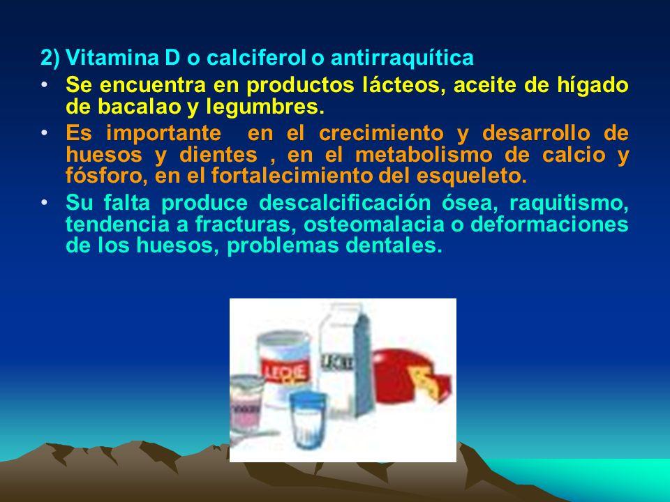 2)Vitamina D o calciferol o antirraquítica Se encuentra en productos lácteos, aceite de hígado de bacalao y legumbres. Es importante en el crecimiento
