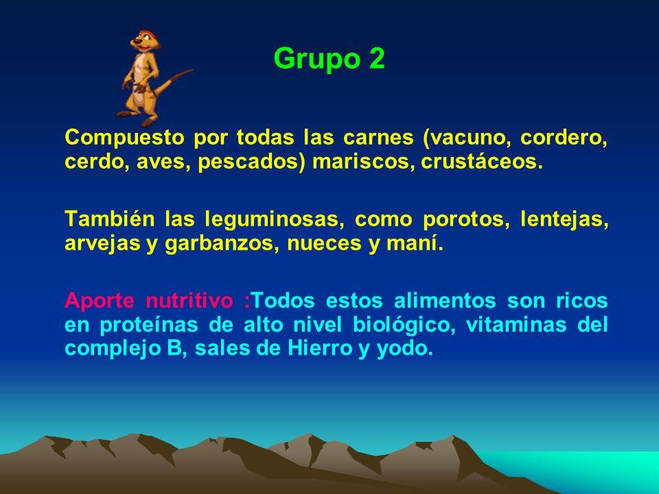 Grupo 2 Compuesto por todas las carnes (vacuno, cordero, cerdo, aves, pescados) mariscos, crustáceos. También las leguminosas, como porotos, lentejas,