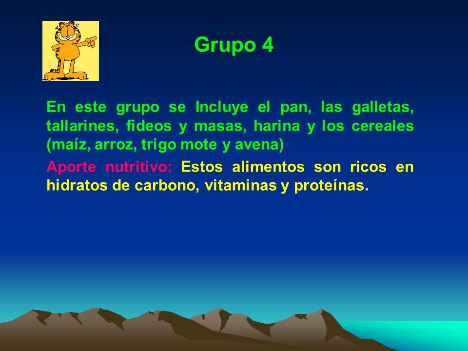 Grupo 4 En este grupo se Incluye el pan, las galletas, tallarines, fideos y masas, harina y los cereales (maíz, arroz, trigo mote y avena) Aporte nutr