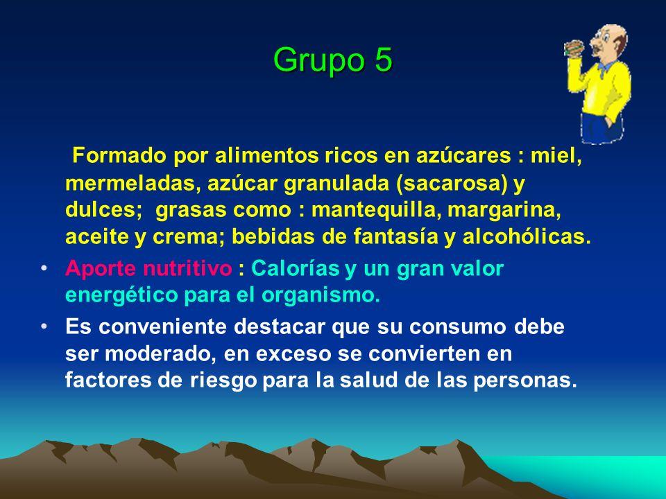 Grupo 5 Formado por alimentos ricos en azúcares : miel, mermeladas, azúcar granulada (sacarosa) y dulces; grasas como : mantequilla, margarina, aceite