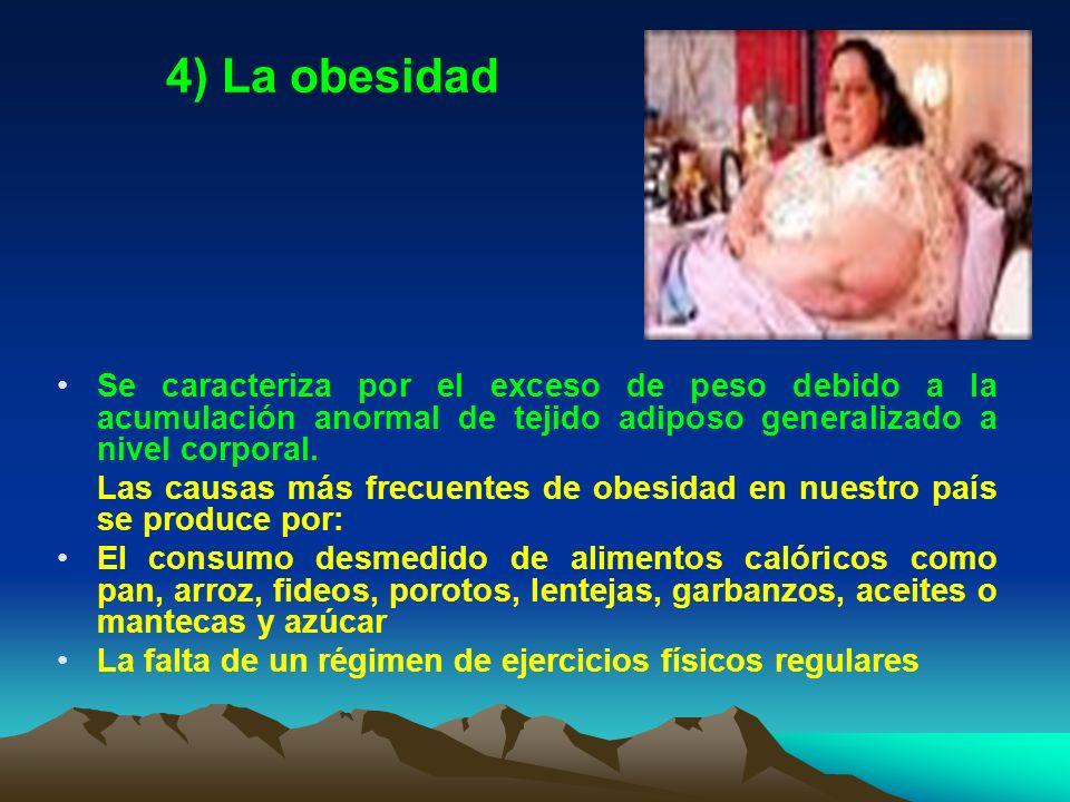 4) La obesidad Se caracteriza por el exceso de peso debido a la acumulación anormal de tejido adiposo generalizado a nivel corporal. Las causas más fr