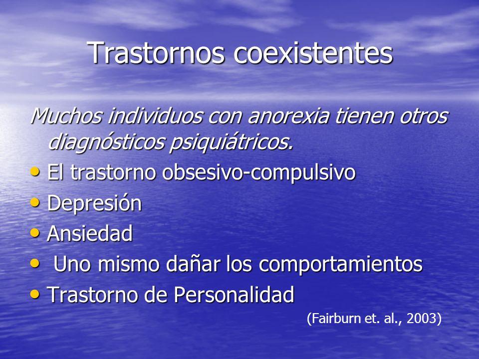 Trastornos coexistentes Muchos individuos con anorexia tienen otros diagnósticos psiquiátricos. El trastorno obsesivo-compulsivo El trastorno obsesivo
