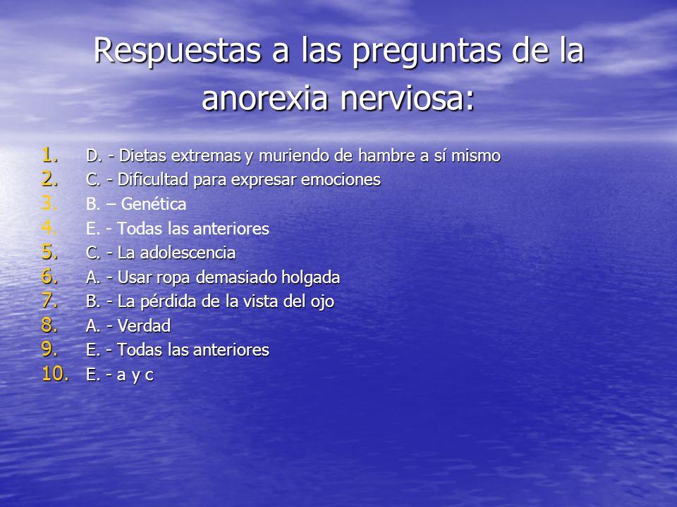 Respuestas a las preguntas de la anorexia nerviosa: 1. D. - Dietas extremas y muriendo de hambre a sí mismo 2. C. - Dificultad para expresar emociones