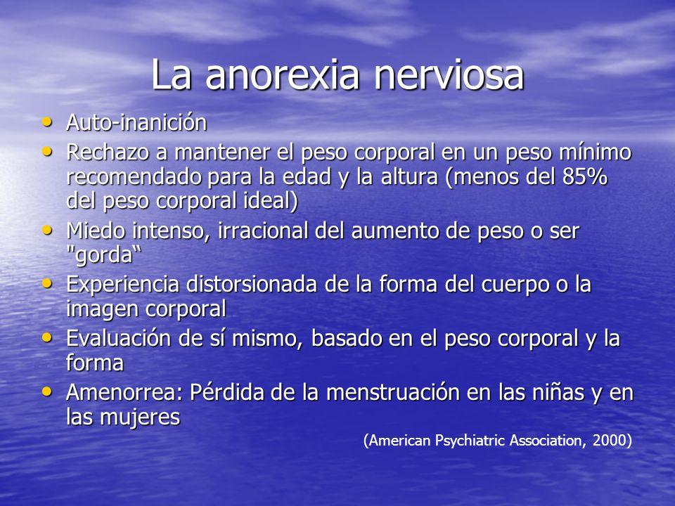 La anorexia nerviosa Auto-inanición Auto-inanición Rechazo a mantener el peso corporal en un peso mínimo recomendado para la edad y la altura (menos d