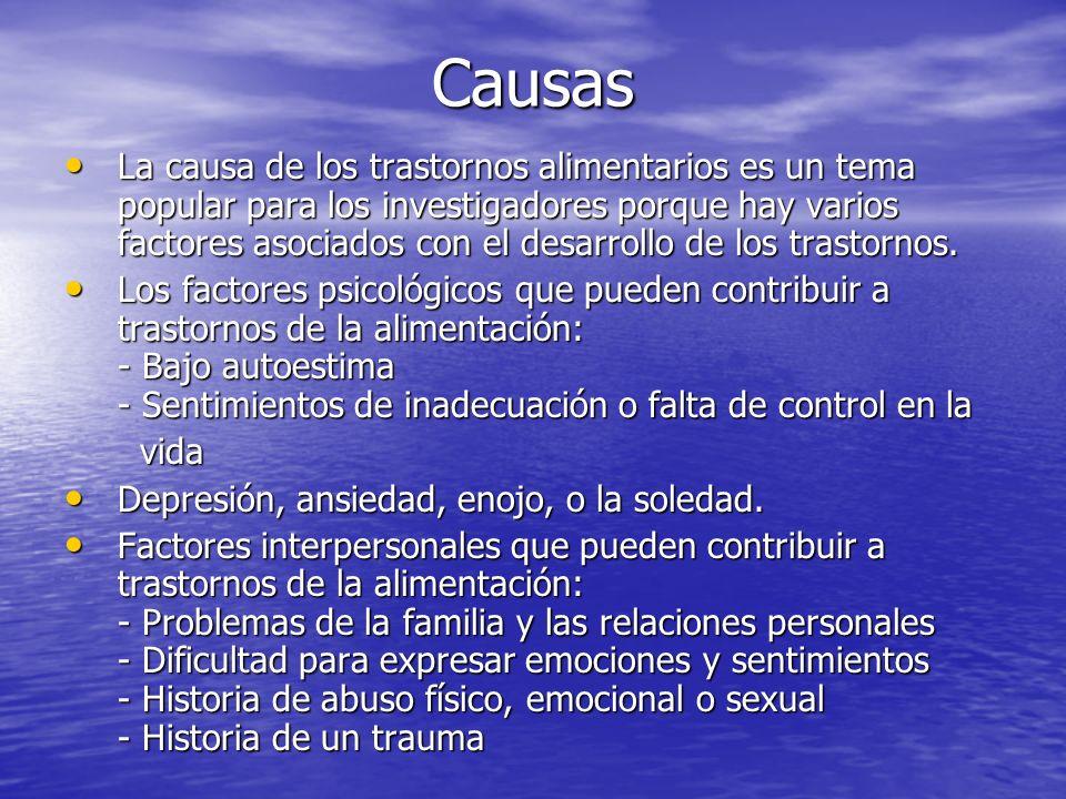 Causas La causa de los trastornos alimentarios es un tema popular para los investigadores porque hay varios factores asociados con el desarrollo de los trastornos.