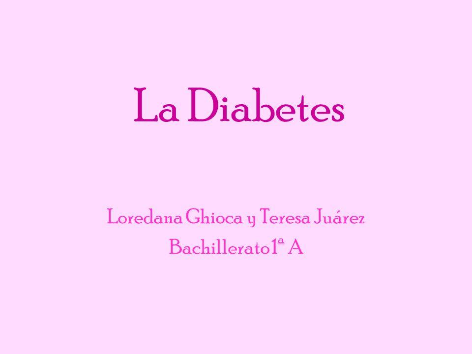 La Diabetes Loredana Ghioca y Teresa Juárez Bachillerato 1ª A