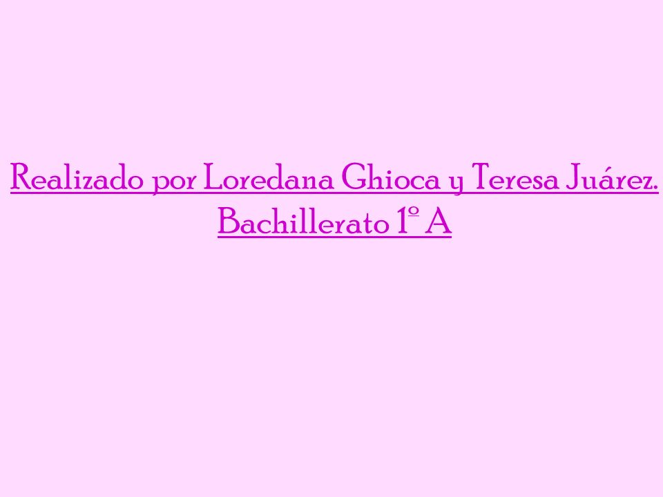 Realizado por Loredana Ghioca y Teresa Juárez. Bachillerato 1º A