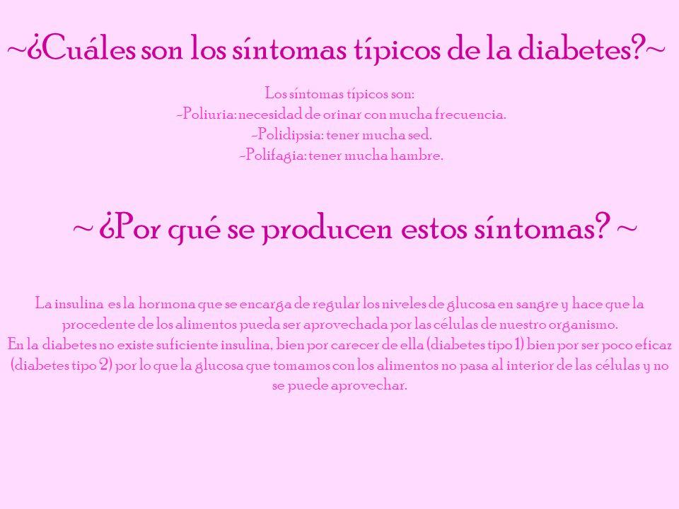Los síntomas típicos son: -Poliuria: necesidad de orinar con mucha frecuencia. -Polidipsia: tener mucha sed. -Polifagia: tener mucha hambre. ~¿Cuáles