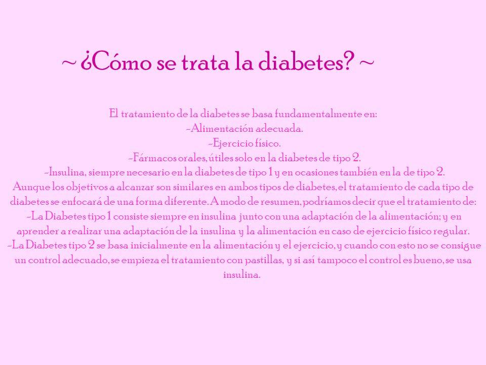 El tratamiento de la diabetes se basa fundamentalmente en: -Alimentación adecuada. -Ejercicio físico. -Fármacos orales, útiles solo en la diabetes de