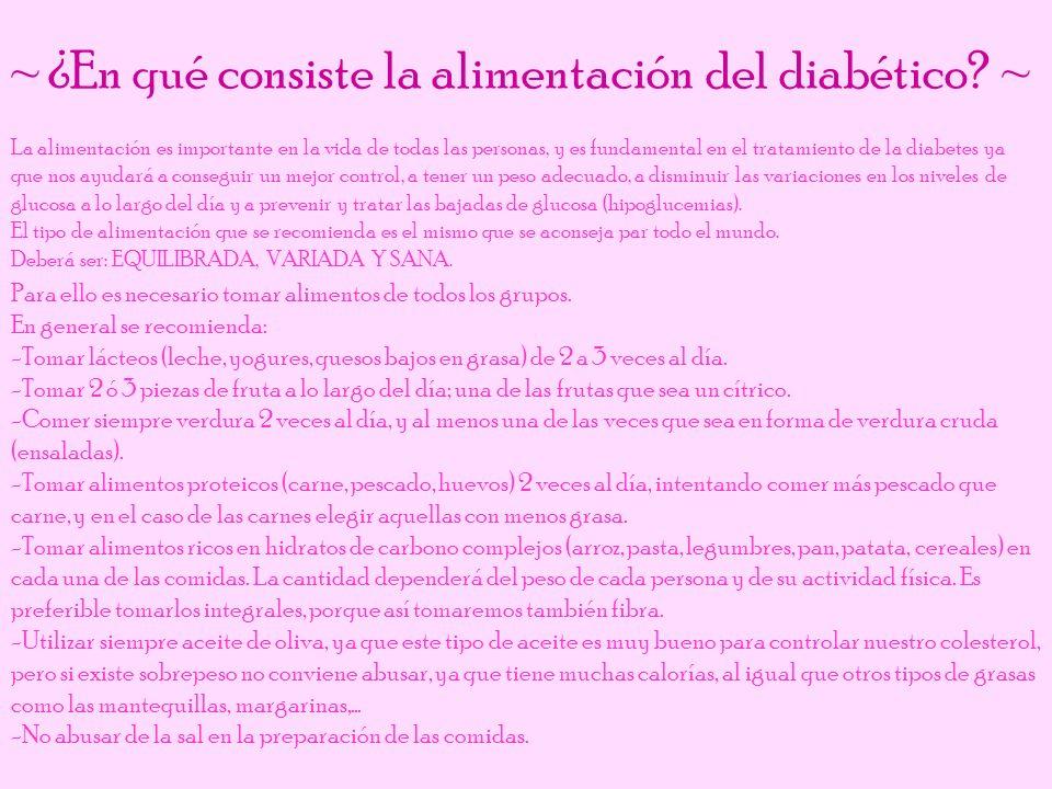 ~ ¿En qué consiste la alimentación del diabético? ~ La alimentación es importante en la vida de todas las personas, y es fundamental en el tratamiento