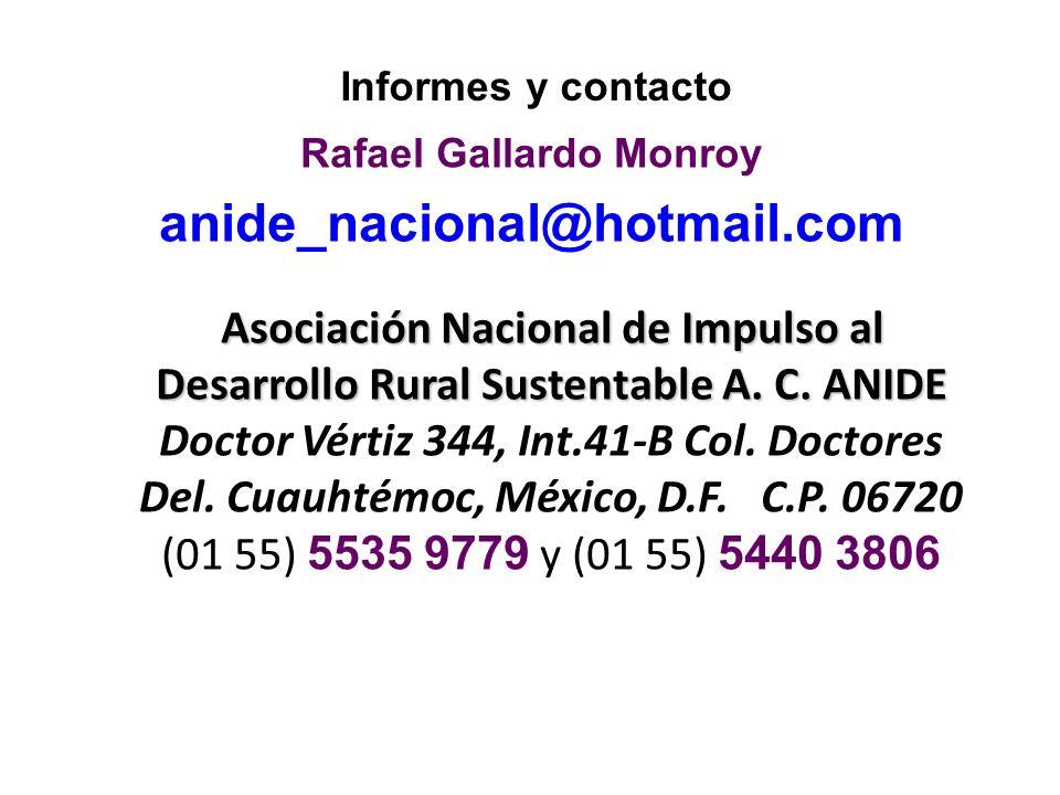 Rafael Gallardo Monroy anide_nacional@hotmail.com Asociación Nacional de Impulso al Desarrollo Rural Sustentable A. C. ANIDE Asociación Nacional de Im