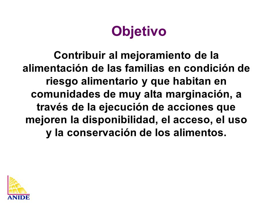 Objetivo Contribuir al mejoramiento de la alimentación de las familias en condición de riesgo alimentario y que habitan en comunidades de muy alta mar