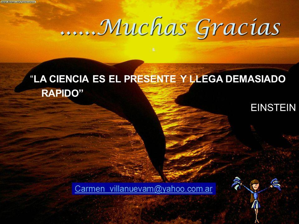 Carmen_villanuevam@yahoo.com.ar......Muchas Gracias LA CIENCIA ES EL PRESENTE Y LLEGA DEMASIADO RAPIDO EINSTEIN