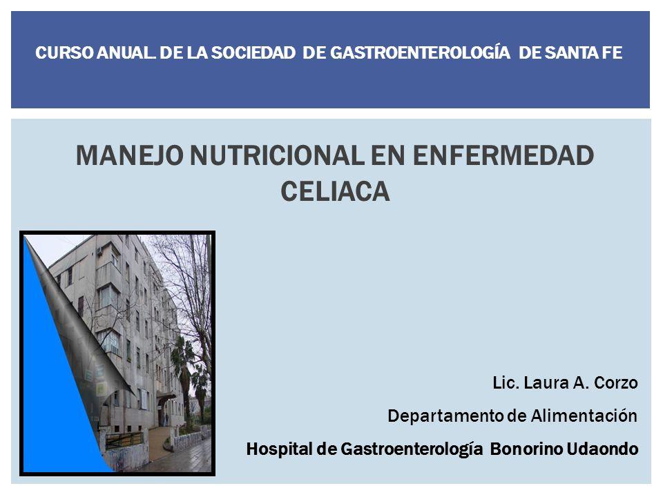 MANEJO NUTRICIONAL EN ENFERMEDAD CELIACA Lic.Laura A.