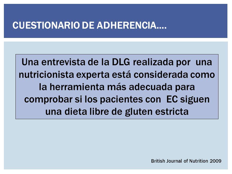 Una entrevista de la DLG realizada por una nutricionista experta está considerada como la herramienta más adecuada para comprobar si los pacientes con EC siguen una dieta libre de gluten estricta British Journal of Nutrition 2009 CUESTIONARIO DE ADHERENCIA….