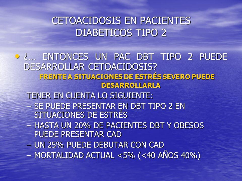 CETOACIDOSIS EN PACIENTES DIABETICOS TIPO 2 ¿… ENTONCES UN PAC DBT TIPO 2 PUEDE DESARROLLAR CETOACIDOSIS.
