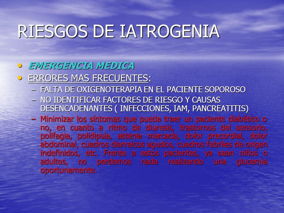 RIESGOS DE IATROGENIA EMERGENCIA MEDICA EMERGENCIA MEDICA ERRORES MAS FRECUENTES: ERRORES MAS FRECUENTES: –FALTA DE OXIGENOTERAPIA EN EL PACIENTE SOPO