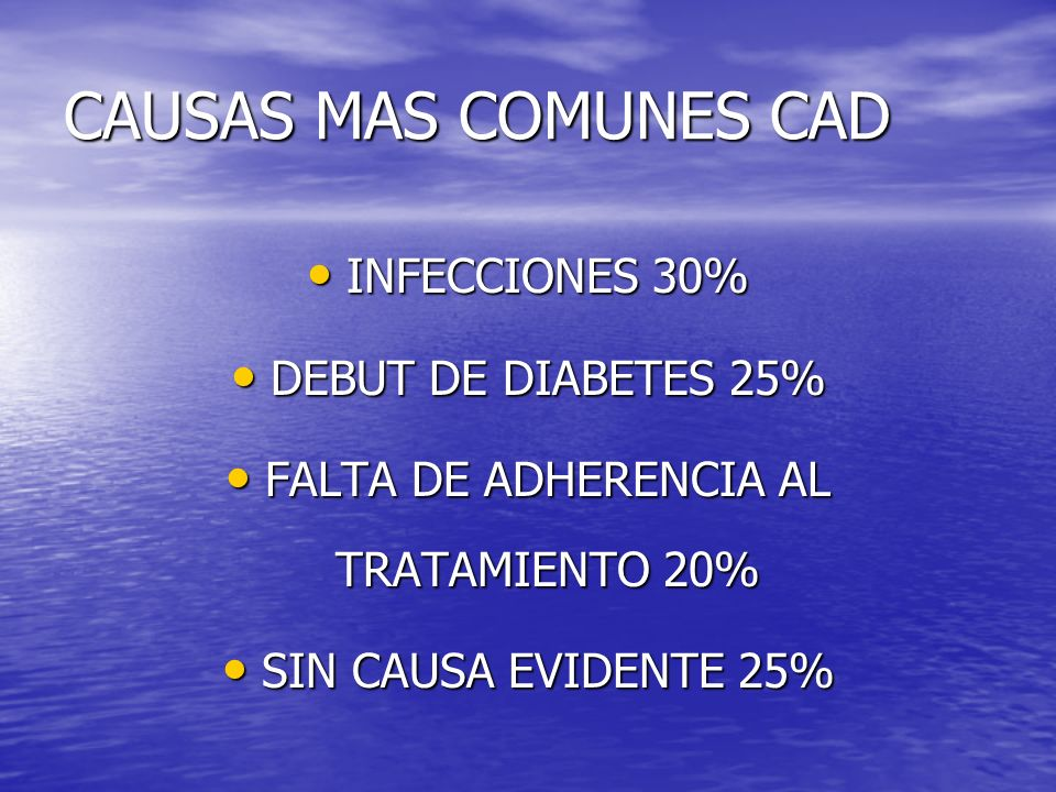 CAUSAS MAS COMUNES CAD INFECCIONES 30% INFECCIONES 30% DEBUT DE DIABETES 25% DEBUT DE DIABETES 25% FALTA DE ADHERENCIA AL TRATAMIENTO 20% FALTA DE ADH