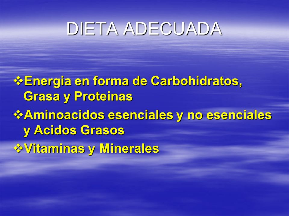 DIETA ADECUADA Energia en forma de Carbohidratos, Grasa y Proteinas Energia en forma de Carbohidratos, Grasa y Proteinas Aminoacidos esenciales y no e