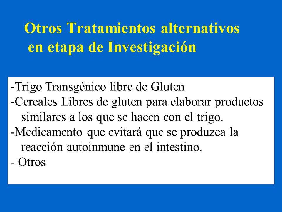 Otros Tratamientos alternativos en etapa de Investigación -Trigo Transgénico libre de Gluten -Cereales Libres de gluten para elaborar productos similares a los que se hacen con el trigo.