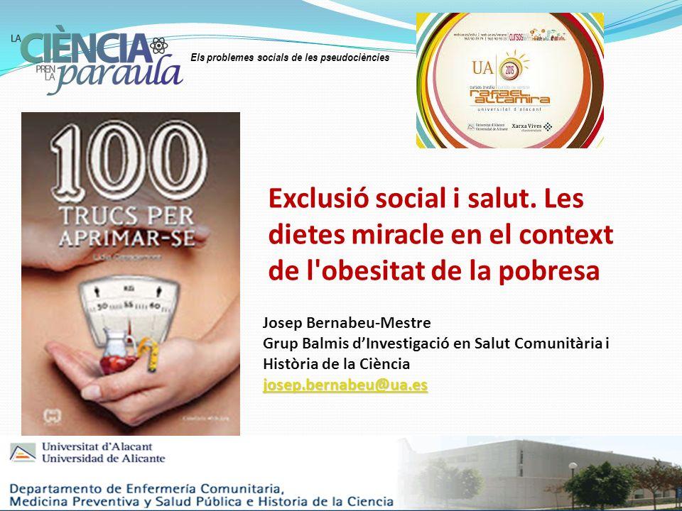 Els problemes socials de les pseudociències Exclusió social i salut. Les dietes miracle en el context de l'obesitat de la pobresa Josep Bernabeu-Mestr