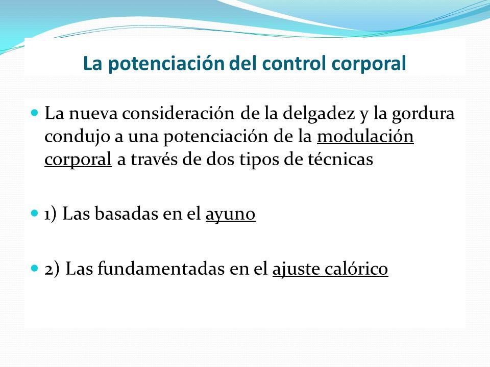 La potenciación del control corporal La nueva consideración de la delgadez y la gordura condujo a una potenciación de la modulación corporal a través