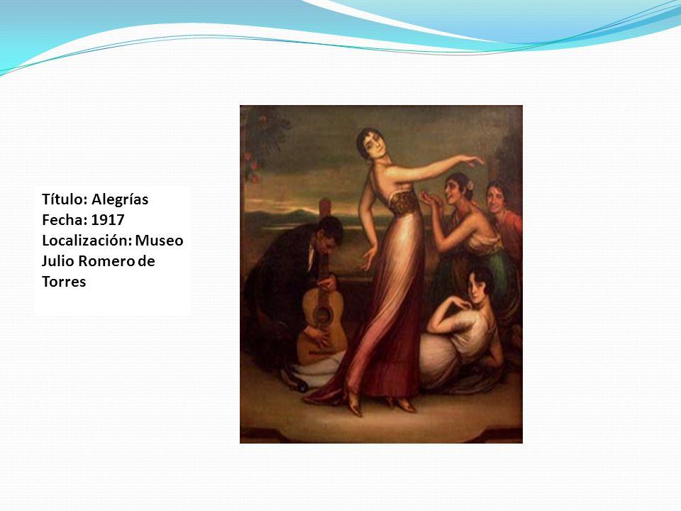 Título: Alegrías Fecha: 1917 Localización: Museo Julio Romero de Torres