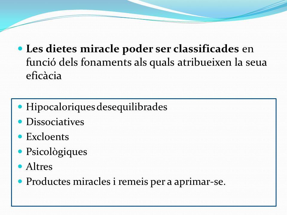 Les dietes miracle poder ser classificades en funció dels fonaments als quals atribueixen la seua eficàcia Hipocaloriques desequilibrades Dissociative