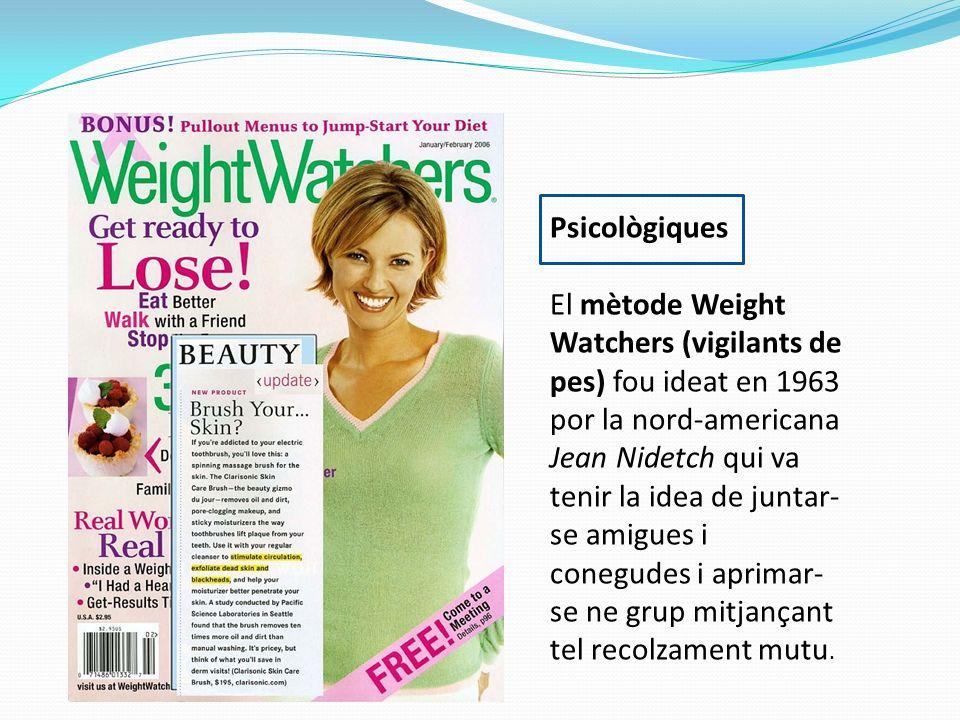 Psicològiques El mètode Weight Watchers (vigilants de pes) fou ideat en 1963 por la nord-americana Jean Nidetch qui va tenir la idea de juntar- se ami