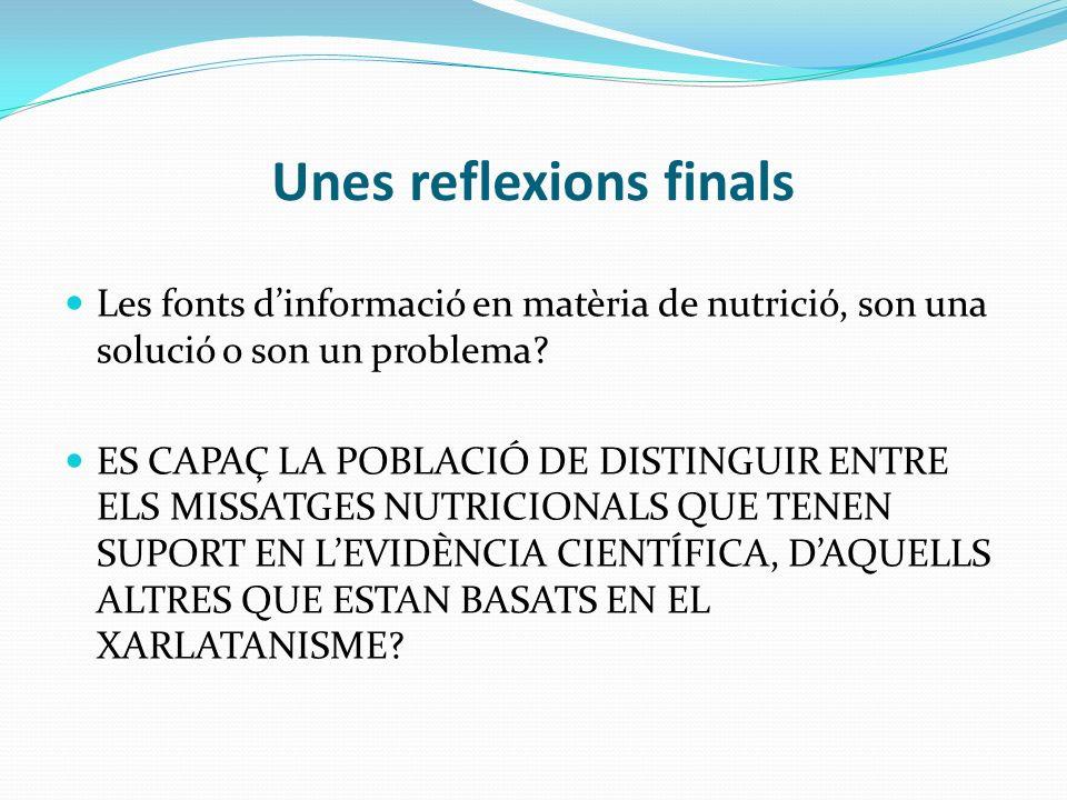Unes reflexions finals Les fonts dinformació en matèria de nutrició, son una solució o son un problema? ES CAPAÇ LA POBLACIÓ DE DISTINGUIR ENTRE ELS M