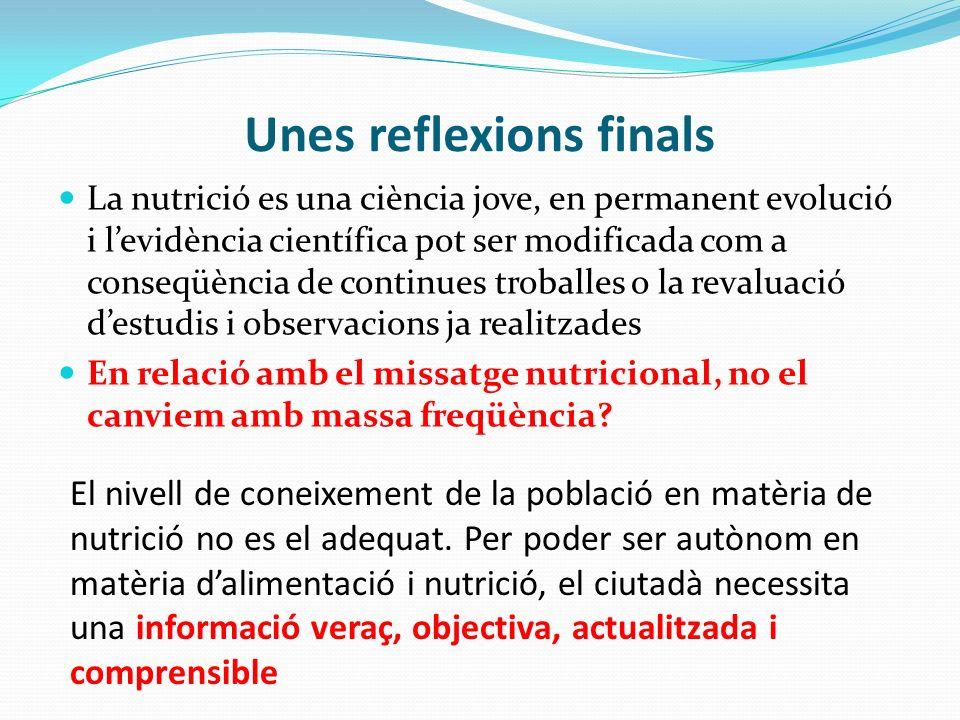 Unes reflexions finals La nutrició es una ciència jove, en permanent evolució i levidència científica pot ser modificada com a conseqüència de continu