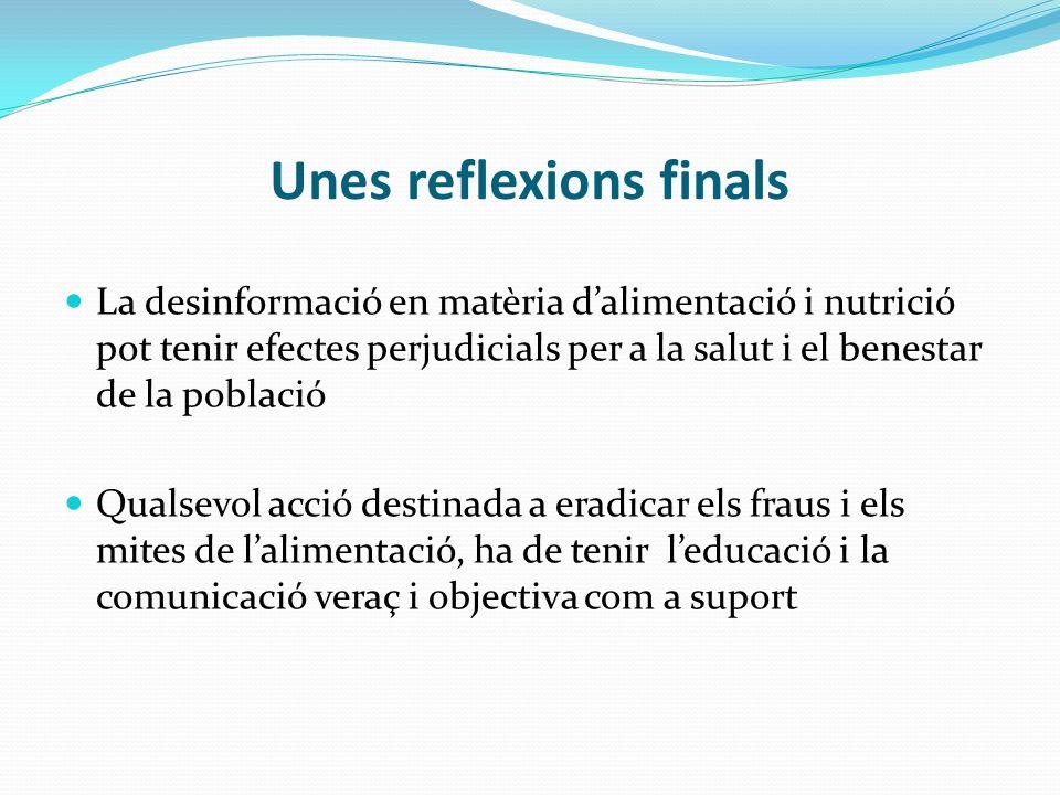Unes reflexions finals La desinformació en matèria dalimentació i nutrició pot tenir efectes perjudicials per a la salut i el benestar de la població
