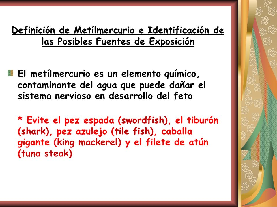 Definición de Metílmercurio e Identificación de las Posibles Fuentes de Exposición El metílmercurio es un elemento químico, contaminante del agua que