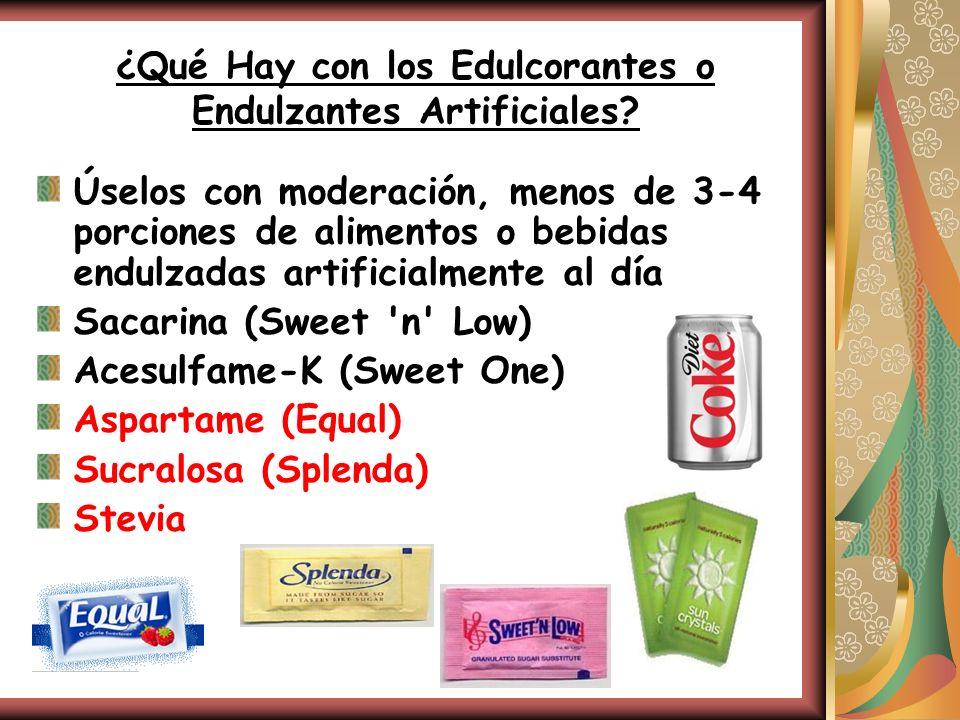 ¿Qué Hay con los Edulcorantes o Endulzantes Artificiales? Úselos con moderación, menos de 3-4 porciones de alimentos o bebidas endulzadas artificialme
