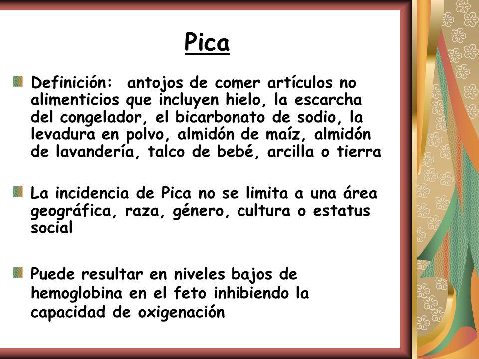 Pica Definición: antojos de comer artículos no alimenticios que incluyen hielo, la escarcha del congelador, el bicarbonato de sodio, la levadura en po