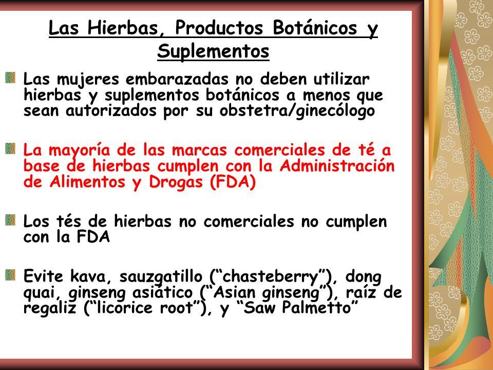 Las Hierbas, Productos Botánicos y Suplementos Las mujeres embarazadas no deben utilizar hierbas y suplementos botánicos a menos que sean autorizados