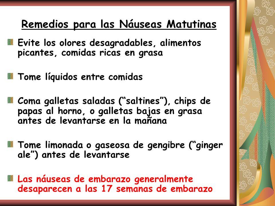 Remedios para las Náuseas Matutinas Evite los olores desagradables, alimentos picantes, comidas ricas en grasa Tome líquidos entre comidas Coma gallet