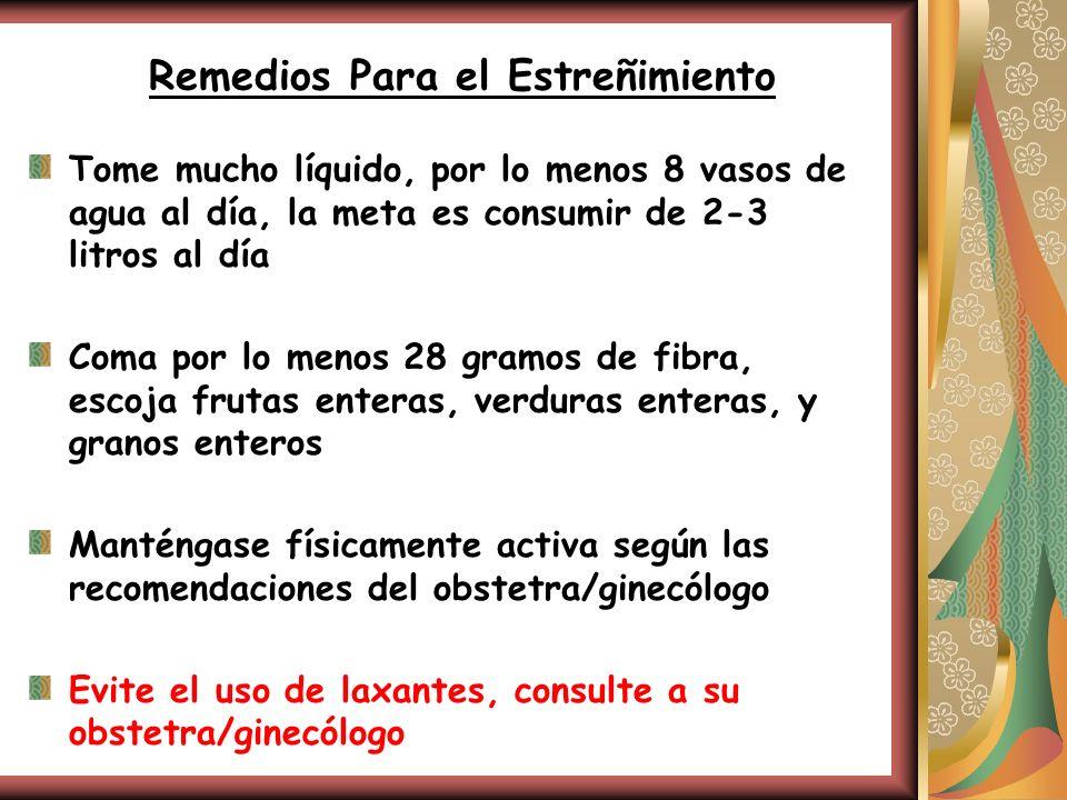 Remedios Para el Estreñimiento Tome mucho líquido, por lo menos 8 vasos de agua al día, la meta es consumir de 2-3 litros al día Coma por lo menos 28