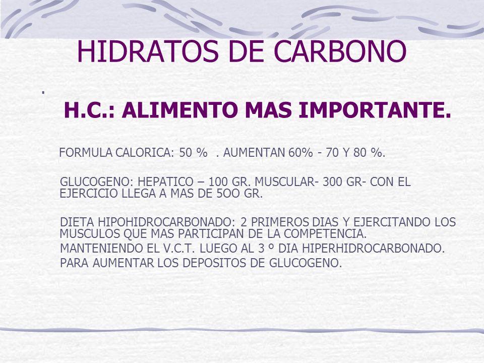 HIDRATOS DE CARBONO. H.C.: ALIMENTO MAS IMPORTANTE. FORMULA CALORICA: 50 %. AUMENTAN 60% - 70 Y 80 %. GLUCOGENO: HEPATICO – 100 GR. MUSCULAR- 300 GR-