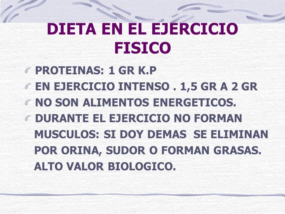 DIETA EN EL EJERCICIO FISICO PROTEINAS: 1 GR K.P EN EJERCICIO INTENSO. 1,5 GR A 2 GR NO SON ALIMENTOS ENERGETICOS. DURANTE EL EJERCICIO NO FORMAN MUSC