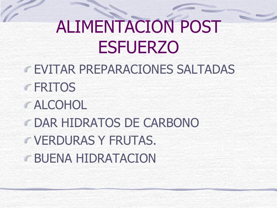 ALIMENTACION POST ESFUERZO EVITAR PREPARACIONES SALTADAS FRITOS ALCOHOL DAR HIDRATOS DE CARBONO VERDURAS Y FRUTAS. BUENA HIDRATACION