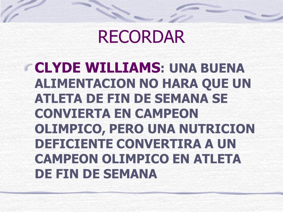 RECORDAR CLYDE WILLIAMS : UNA BUENA ALIMENTACION NO HARA QUE UN ATLETA DE FIN DE SEMANA SE CONVIERTA EN CAMPEON OLIMPICO, PERO UNA NUTRICION DEFICIENT