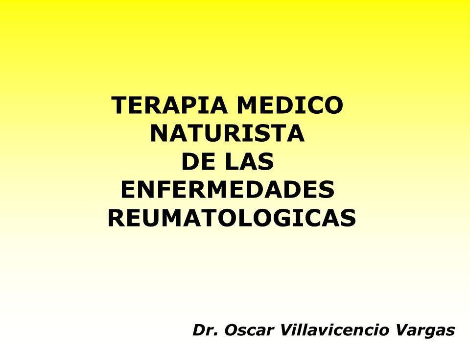 TERAPIA MEDICO NATURISTA DE LAS ENFERMEDADES REUMATOLOGICAS Dr. Oscar Villavicencio Vargas