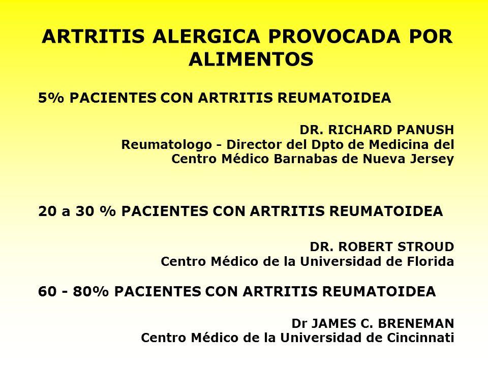 ARTRITIS ALERGICA PROVOCADA POR ALIMENTOS 5% PACIENTES CON ARTRITIS REUMATOIDEA DR. RICHARD PANUSH Reumatologo - Director del Dpto de Medicina del Cen