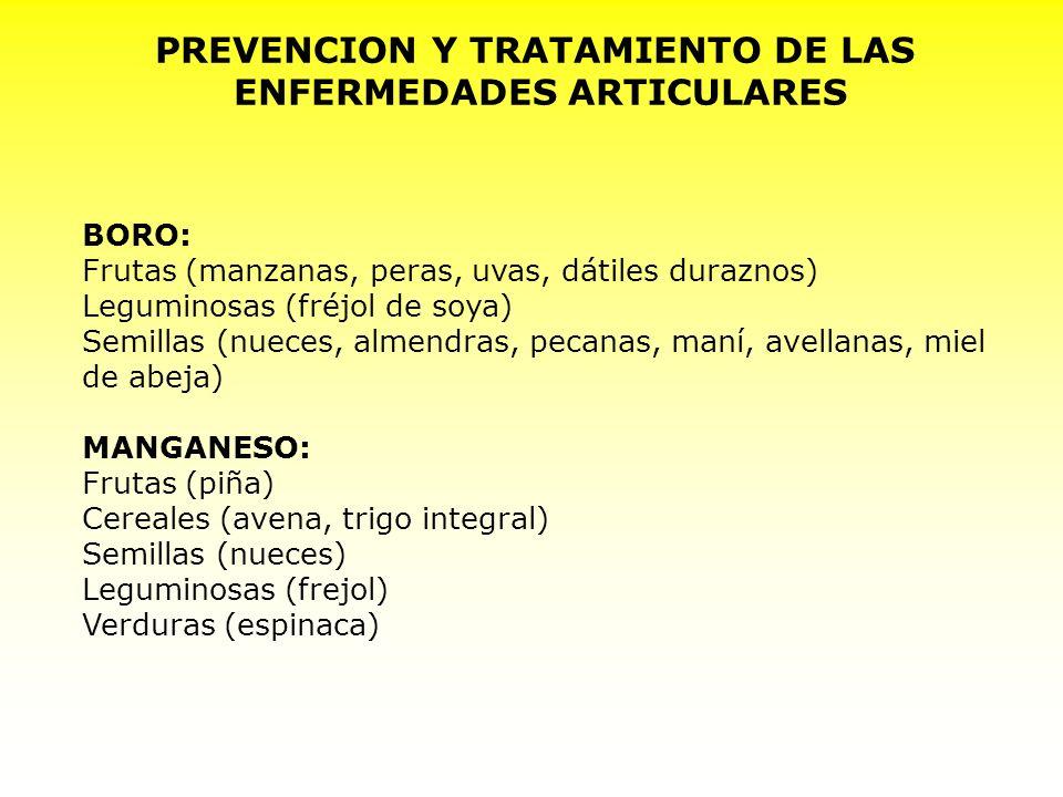 PREVENCION Y TRATAMIENTO DE LAS ENFERMEDADES ARTICULARES BORO: Frutas (manzanas, peras, uvas, dátiles duraznos) Leguminosas (fréjol de soya) Semillas